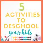 Activities for Deschooling Your Kids