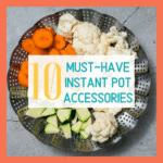 10 Instant Pot Accessories You'll Love